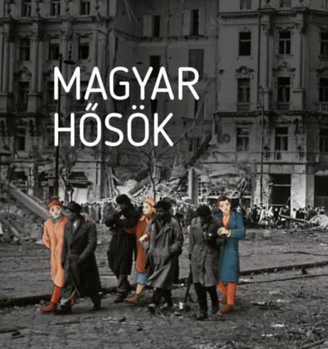 Magyar hősök – Elfeledett életutak a 20. századból