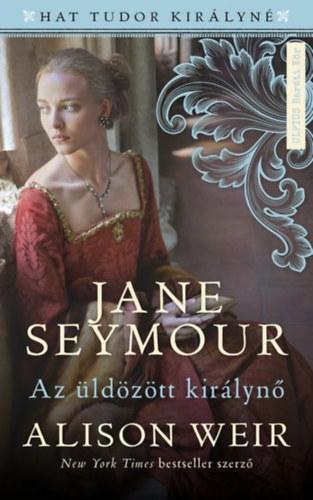 Jane Seymour – Az üldözött királyné