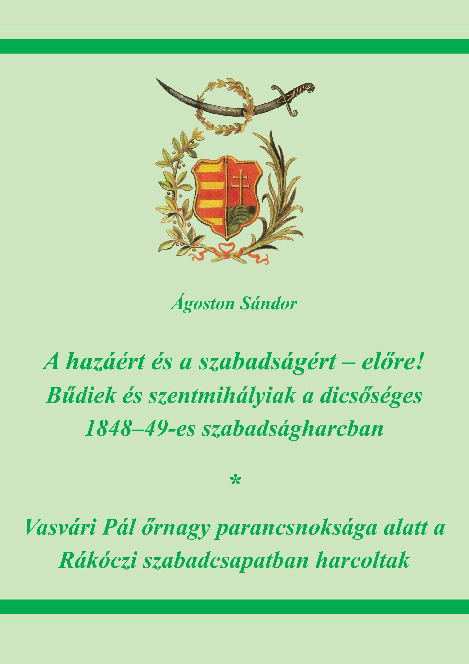 A hazáért és a szabadságért - előre! - Bűdiek és szentmihályiak a dicsőséges 1848-49-es s..