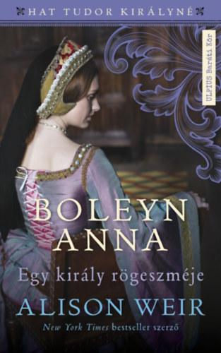 Boleyn Anna – Egy király rögeszméje