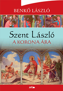 Szent László – A korona ára