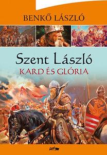 Szent László – Kard és glória