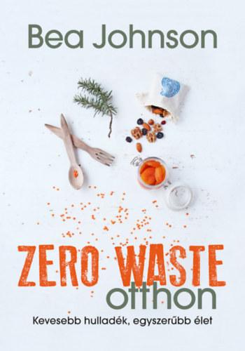 Zero Waste otthon – Kevesebb hulladék, egyszerűbb élet