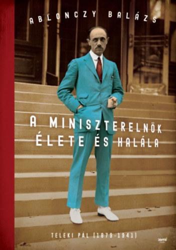 A miniszterelnök élete és halála – Teleki Pál (1879-1941)