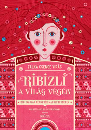 Ribizli a világ végén – Régi magyar népmesék mai gyerekeknek