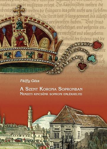 A Szent Korona Sopronban – Nemzeti kincsünk soproni emlékhelyei
