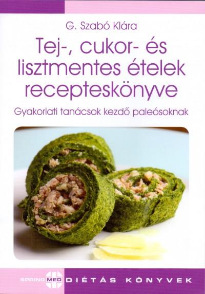 Tej-, cukor- és lisztmentes ételek receptes könyve